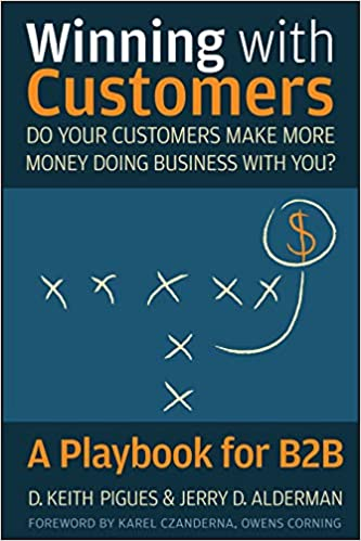Winning with Customers Do Your Customers Make More Money Doing Business With You A Playbook for B2B